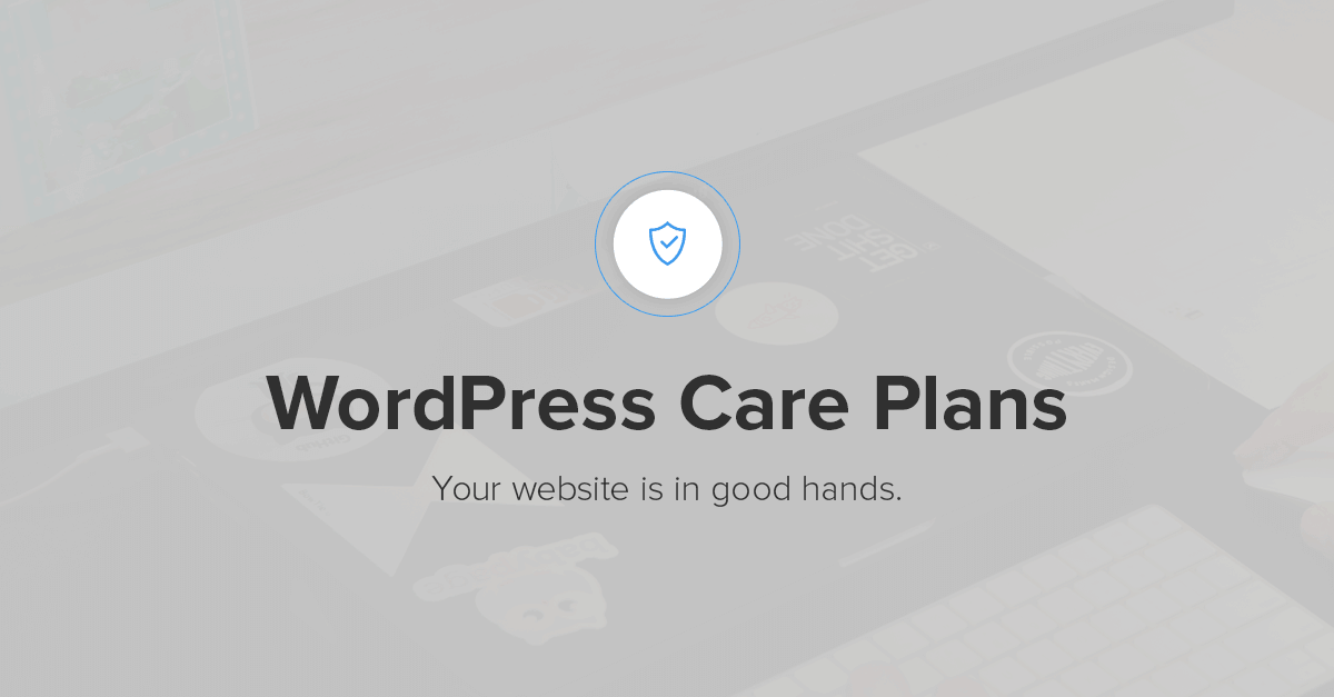 WordPress Care Plans: Website Maintenance Is Necessary